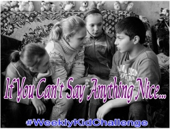 This week, teach your kids how to talk nicely, not say rude words, and refrain from saying things that could be hurtful.
