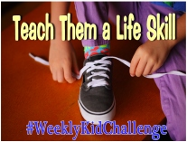 This week lets focus on teaching them a life skill.